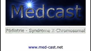 Medcast Pädiatrie Spezial :  X-Chromosomale Syndrome