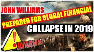 JOHN WILLIAMS Warns: Next Month Is Confirmed! Prepared For Global Financial Collapse In 2019