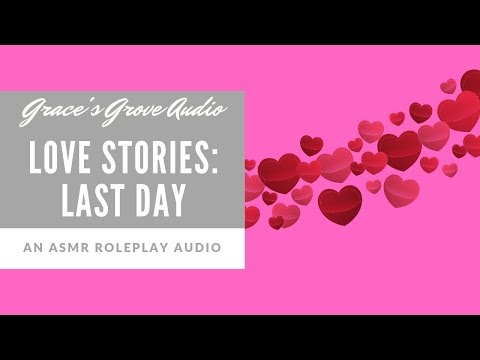 Love Stories: Last Day [3D Sound] [Sensual] [Romance] [ASMR]