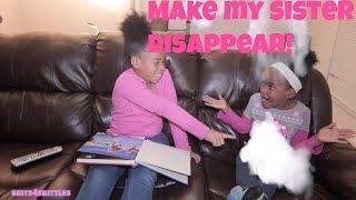 MAKE MY SISTER DISSAPEAR! (KIDS SKIT)