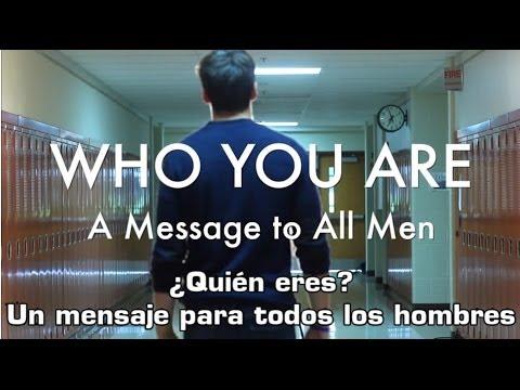 ¿Quien eres Un mensaje para todos los hombres