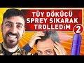 SAÇLARINA TÜY DÖKÜCÜ SPREY SIKARAK TROLLEDİM 2 !