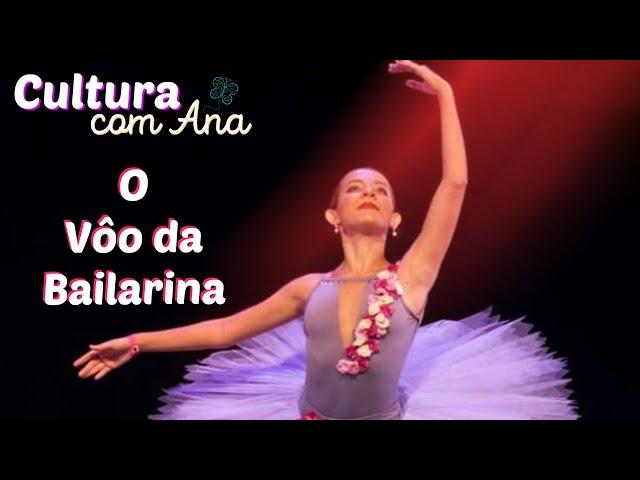 Cultura com Ana - O Vôo da Bailarina