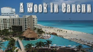 A Week in Cancun: Travel Vlog