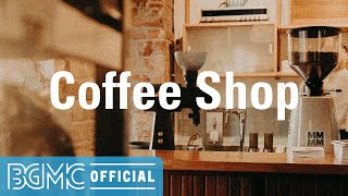 Coffee Shop: Good Mood Jazz & Bossa Nova - Coffee Shop Music for Relaxing