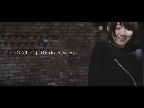 C-GATE / Broken Wings(official music video)