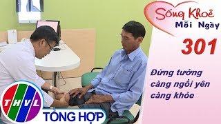THVL   Đừng tưởng càng ngồi yên càng khỏe   Sống khỏe mỗi ngày - Kỳ 301