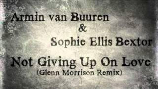 Armin van Buuren & Sophie Ellis Bextor -  Not Giving Up On Love (Glenn Morrison Remix)