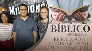 Resolução de Conflitos no casamento Parte III | Aconselhamento Bíblico