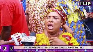 SISTER OFFERS ASSASSIN N4.5M TO KILL ELDER SISTER