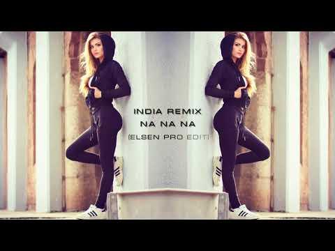İndia Remix - Na Na Na Na (ELSEN PRO EDİT) 2018 █▬█ █ ▀█▀ yabancı şarkılar