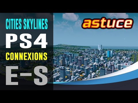 Cities Skylines PS4 : Connexions entrantes & sortantes - TUTO [FR]