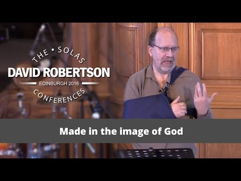 Made in the image of God  |  David Robertson  |  2016 Solas Conference