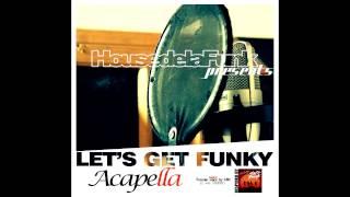 house de la funk lets get funky acapella