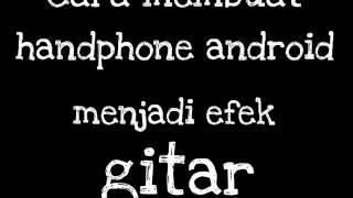 Download Video Cara android jadi efek gitar by Rizki MP3 3GP MP4