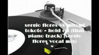 sergio flores vs mitomi tokoto - hold on (that piano track)
