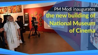PM Modi inaugurates the new building of National Museum of Cinema