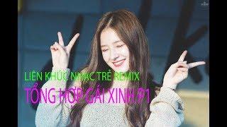 Liên Khúc Nhạc Trẻ Remix - Gái Xinh Hàn Quốc P1 Nhảy Cực Đẹp - DJ Công CD Mix