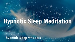 Sleep Hypnosis Meditation for Relaxation & Deep Sleep (Hypnotic ASMR Whispers)