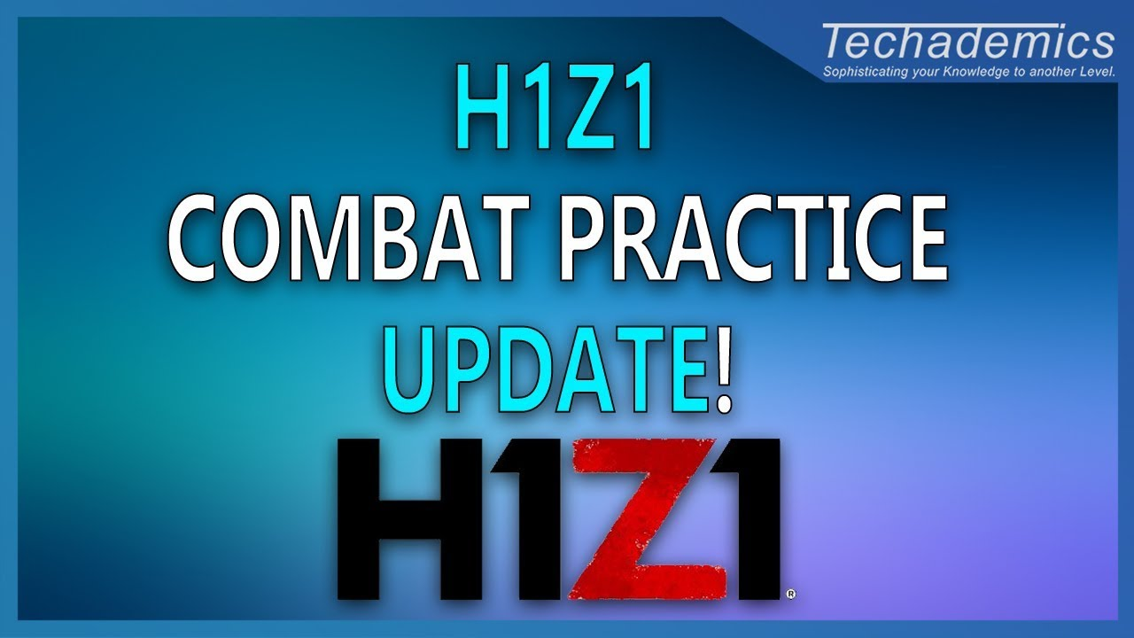 How to Play Combat Practice Update on H1Z1