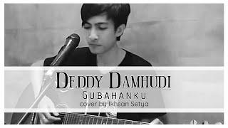 DEDDY DAMHUDI - GUBAHANKU COVER IKHSAN SETYA
