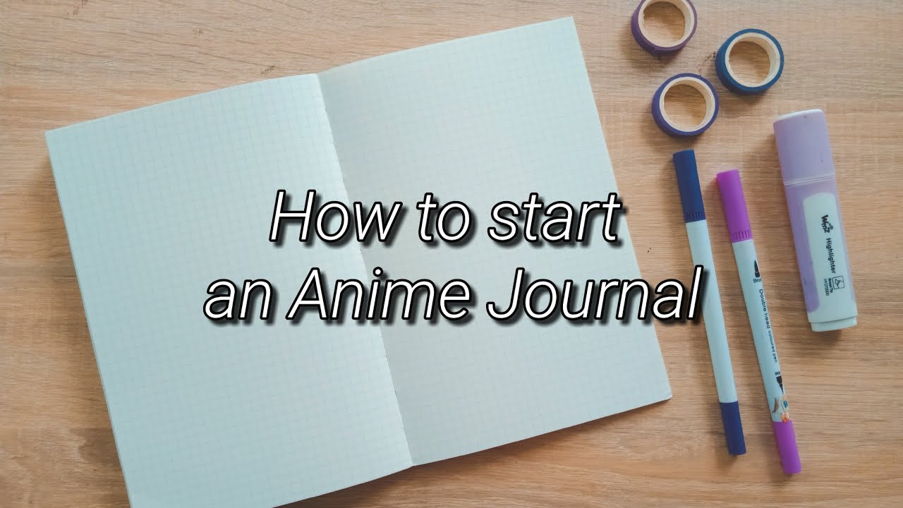 How To Start An Anime Journal Youtube