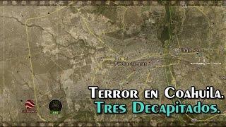 Decapitan a dos hombres y a una mujer en Piedras Negras, Coahuila.