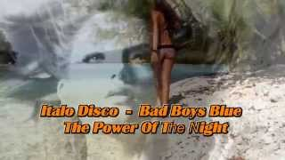 Italo Disco - Bad Boys Blue - The Power Of The Night
