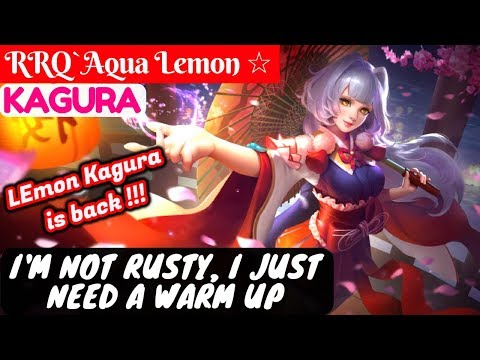 Im Not Rusty, I Just Need A Warm Up Lemon Kagura  RRQ`Aqua Lemon ☆ Kagura Gameplay