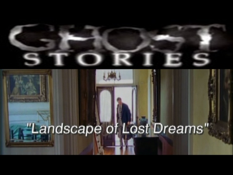 Ghost Stories Episode 7 - Landscape of Lost Dreams