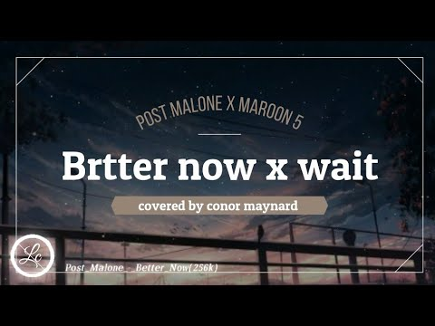 Post Malone - better now x wait - maroon 5  ft. Conor Maynard cover (offical lyricsvideo)