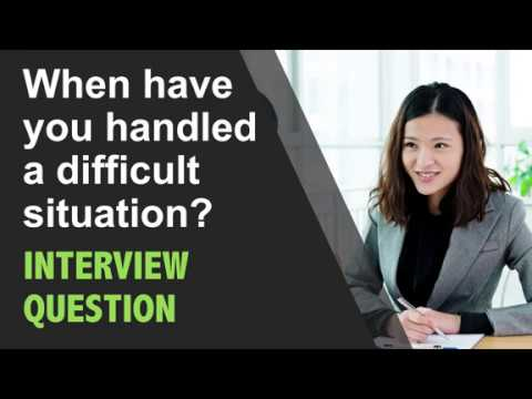 When Have You Handled A Difficult Situation Interview Question