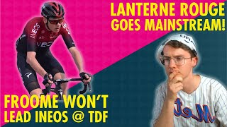 FROOME Won't Lead INEOS at TDF & Lanterne Rouge goes MAINSTREAM!