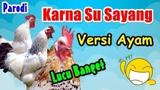 Gambar cover Karna Su Sayang versi Ayam Cover | Parodi
