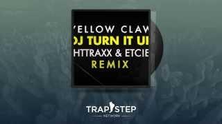 Yellow Claw - DJ Turn It Up (TIGHTTRAXX & ETC!ETC! Remix)