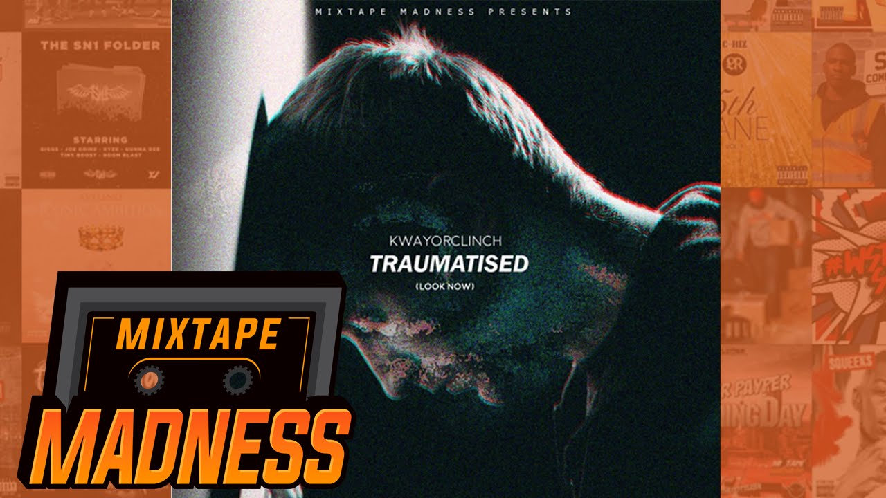 Download KwayOrClinch - Traumatised (Look Now) | @MixtapeMadness