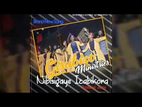 NIBISIGAYE IZABIKORA BY GISUBIZO MINISTRIES