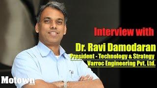 Interview with Dr. Ravi Damodaran, President - Technology & Strategy, Varroc Engineering Pvt Ltd.