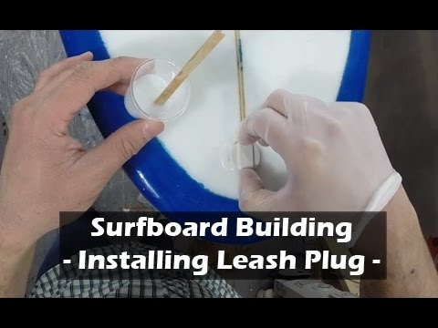 Installing a Surfboard Leash Plug and FCS Plug: How to Build a Surfboard #34