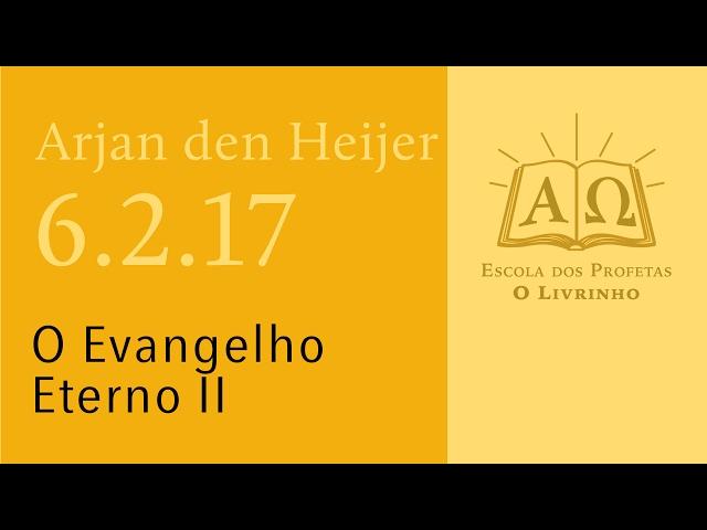 (06.2.17) O Evangelho Eterno II