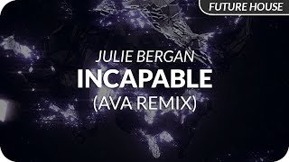 Julie Bergan - Incapable (Ava Remix)