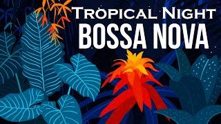 Relax Music - Tropical Night Bossa Nova - Smooth Bossa Nova Guitar Instrumental