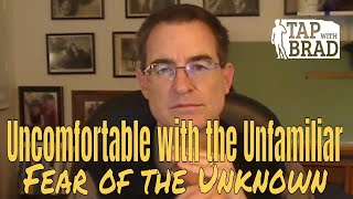 Uncomfortable with the Unfamiliar (Fear of the Unknown) - Tapping with Brad Yates