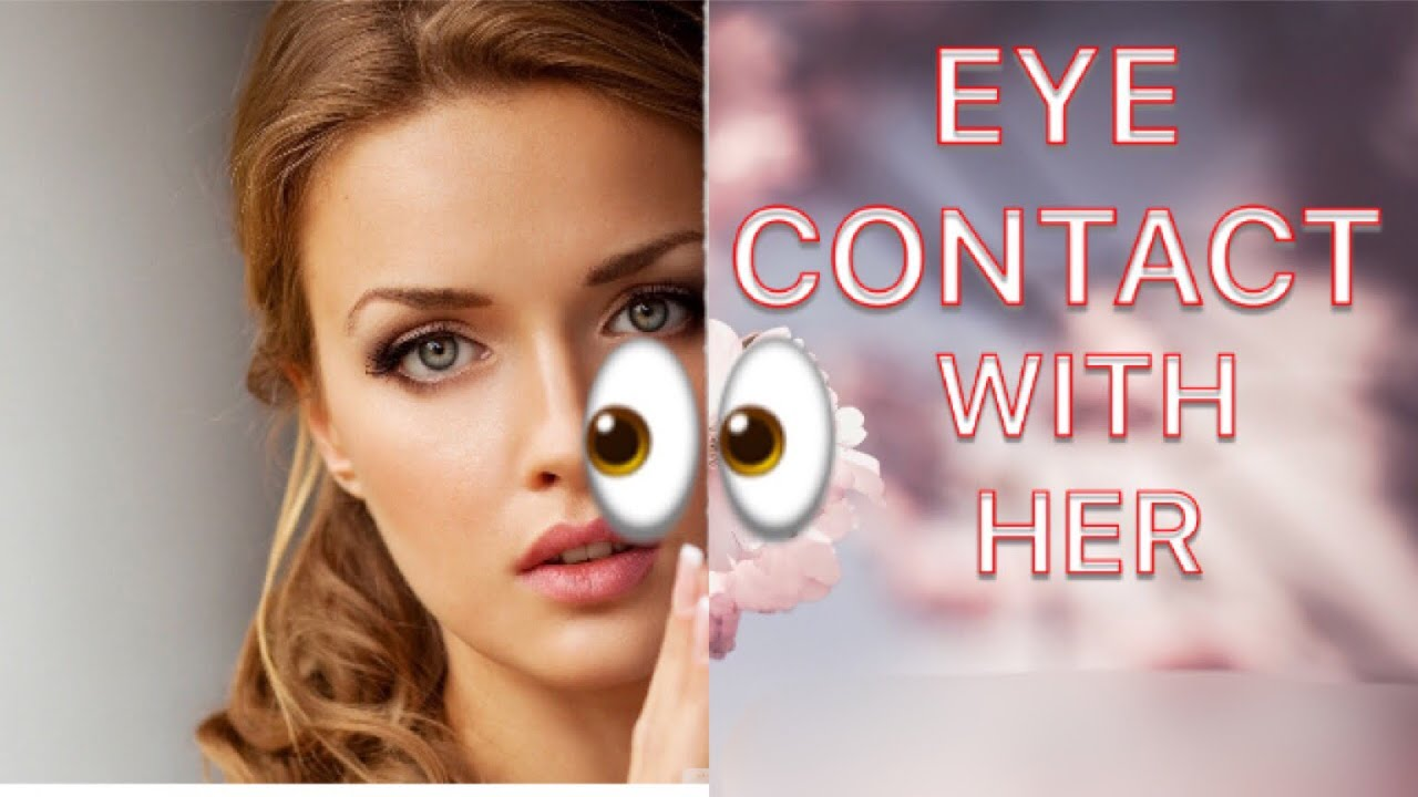 How To Seduce A Girl With Eye Contact - YouTube