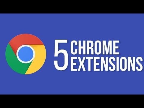 Top 5 Chrome Extensions You Should be Using Right Now.