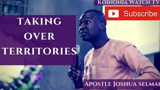 TAKING OVER TERRITORIES - APOSTLE JOSHUA SELMAN