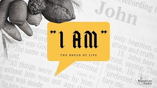 I AM...the Bread of Life | Pastor Ray Garcia | February 21, 2021