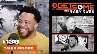 Tahir Moore  | #GetSome Ep. 139 with Gary Owen