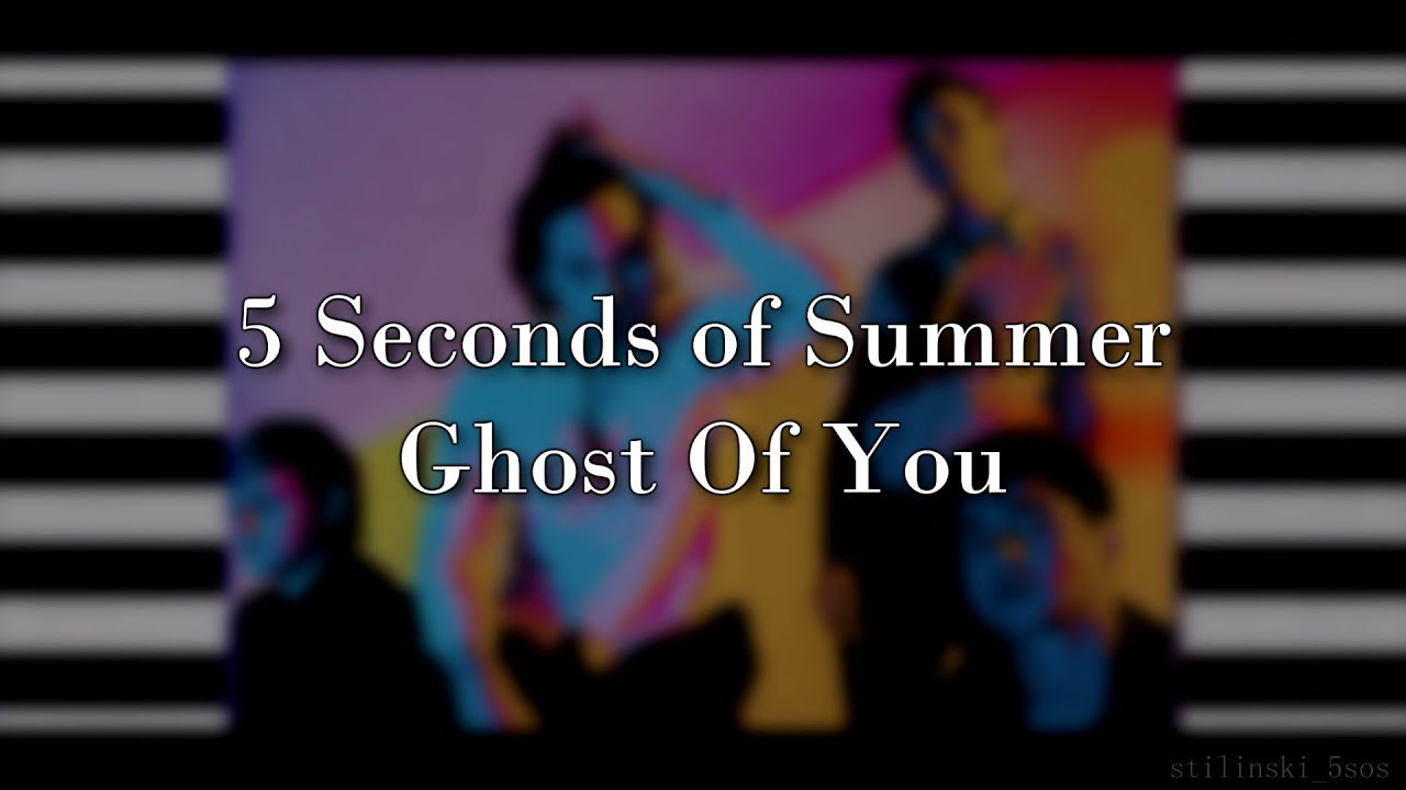 5 Seconds of Summer – Ghost Of You (Lyrics)