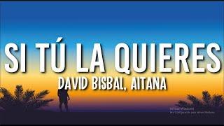 SI TU LA QUIERES - David Bisbal y Aitana (Letra/Lyrics)